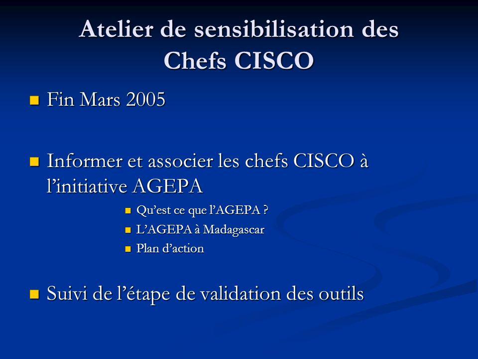 Atelier de sensibilisation des Chefs CISCO Fin Mars 2005 Fin Mars 2005 Informer et associer les chefs CISCO à linitiative AGEPA Informer et associer les chefs CISCO à linitiative AGEPA Quest ce que lAGEPA .