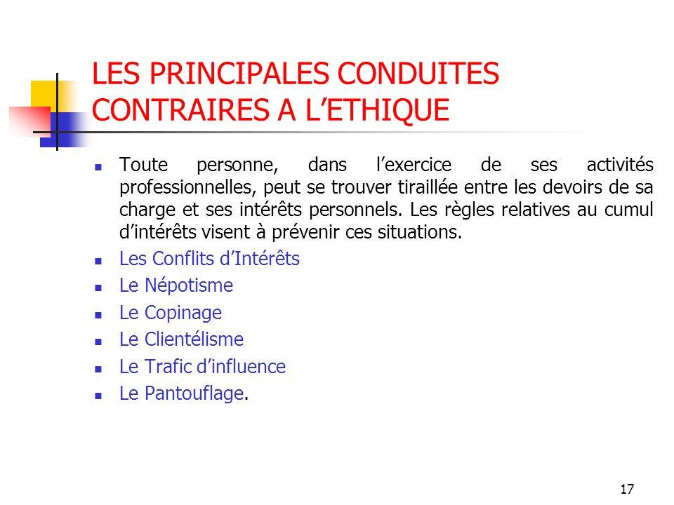 17 LES PRINCIPALES CONDUITES CONTRAIRES A LETHIQUE Toute personne, dans lexercice de ses activités professionnelles, peut se trouver tiraillée entre l