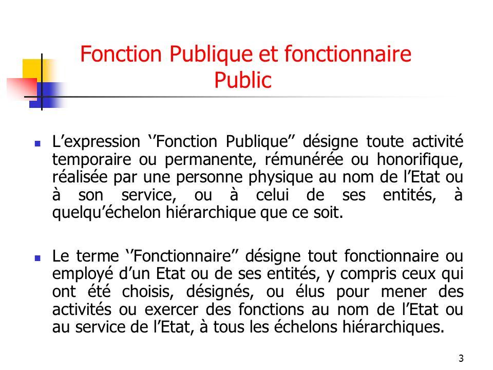 3 Fonction Publique et fonctionnaire Public Lexpression Fonction Publique désigne toute activité temporaire ou permanente, rémunérée ou honorifique, r