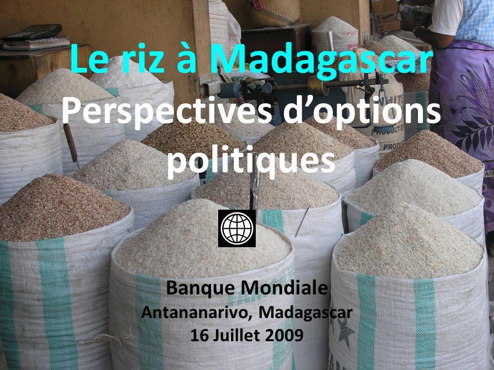 Le riz à Madagascar Perspectives doptions politiques Banque Mondiale Antananarivo, Madagascar 16 Juillet 2009