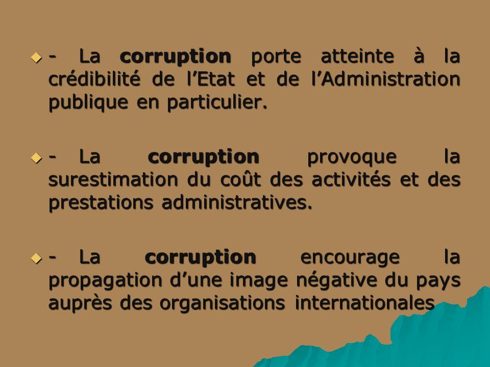 -La corruption porte atteinte à la crédibilité de lEtat et de lAdministration publique en particulier. -La corruption porte atteinte à la crédibilité