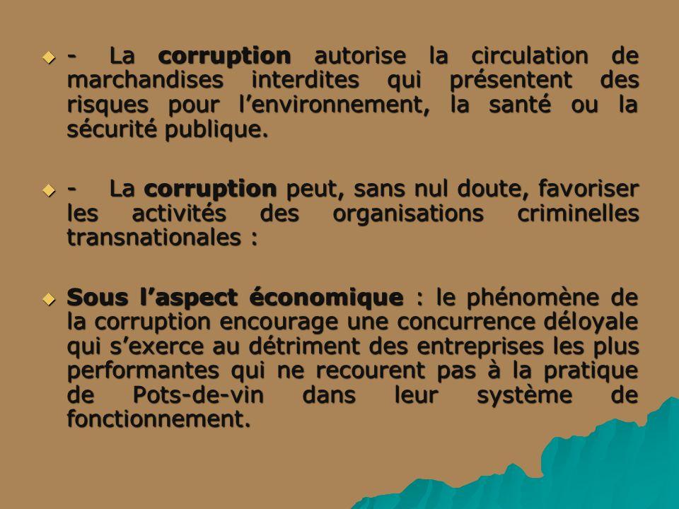 - La corruption autorise la circulation de marchandises interdites qui présentent des risques pour lenvironnement, la santé ou la sécurité publique.