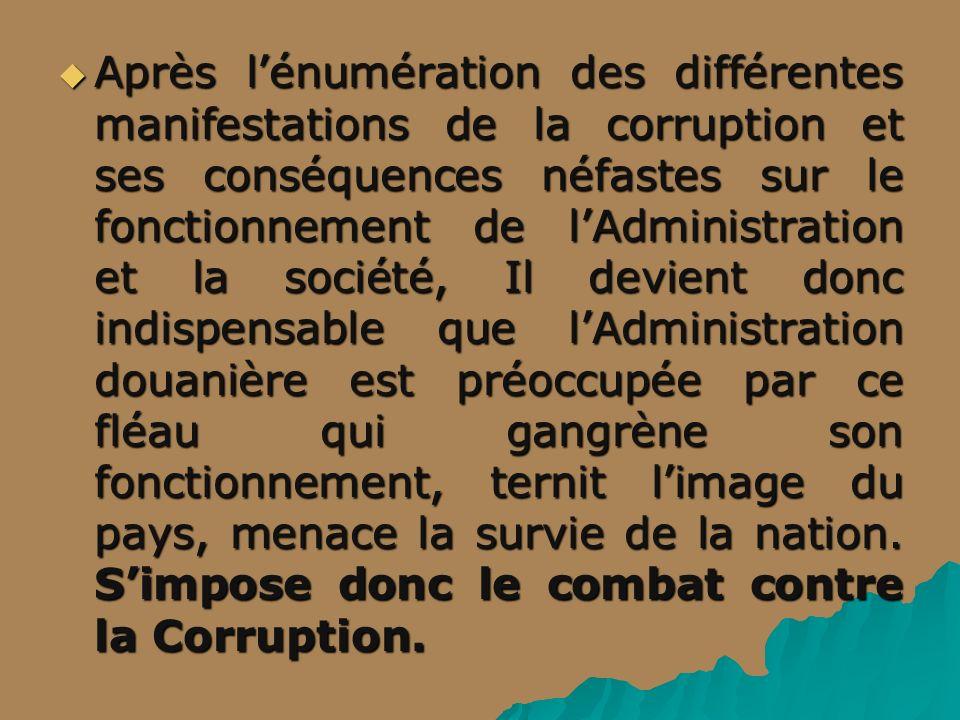 Après lénumération des différentes manifestations de la corruption et ses conséquences néfastes sur le fonctionnement de lAdministration et la société
