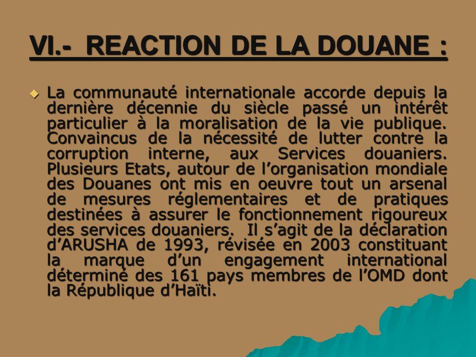 VI.- REACTION DE LA DOUANE : La communauté internationale accorde depuis la dernière décennie du siècle passé un intérêt particulier à la moralisation de la vie publique.