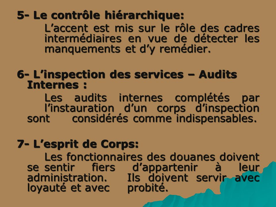 5- Le contrôle hiérarchique: Laccent est mis sur le rôle des cadres intermédiaires en vue de détecter les manquements et dy remédier. 6- Linspection d
