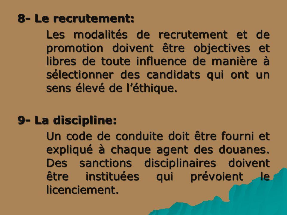 8- Le recrutement: Les modalités de recrutement et de promotion doivent être objectives et libres de toute influence de manière à sélectionner des candidats qui ont un sens élevé de léthique.