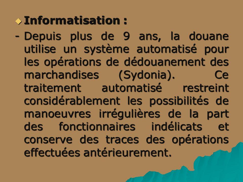 Informatisation : Informatisation : -Depuis plus de 9 ans, la douane utilise un système automatisé pour les opérations de dédouanement des marchandises (Sydonia).