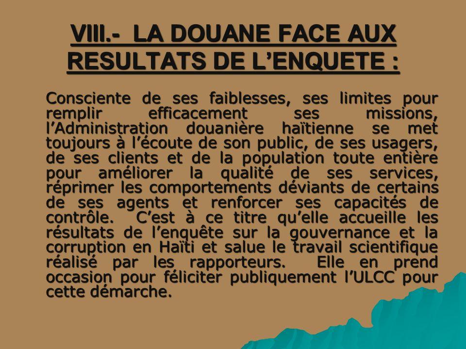 VIII.- LA DOUANE FACE AUX RESULTATS DE LENQUETE : Consciente de ses faiblesses, ses limites pour remplir efficacement ses missions, lAdministration do