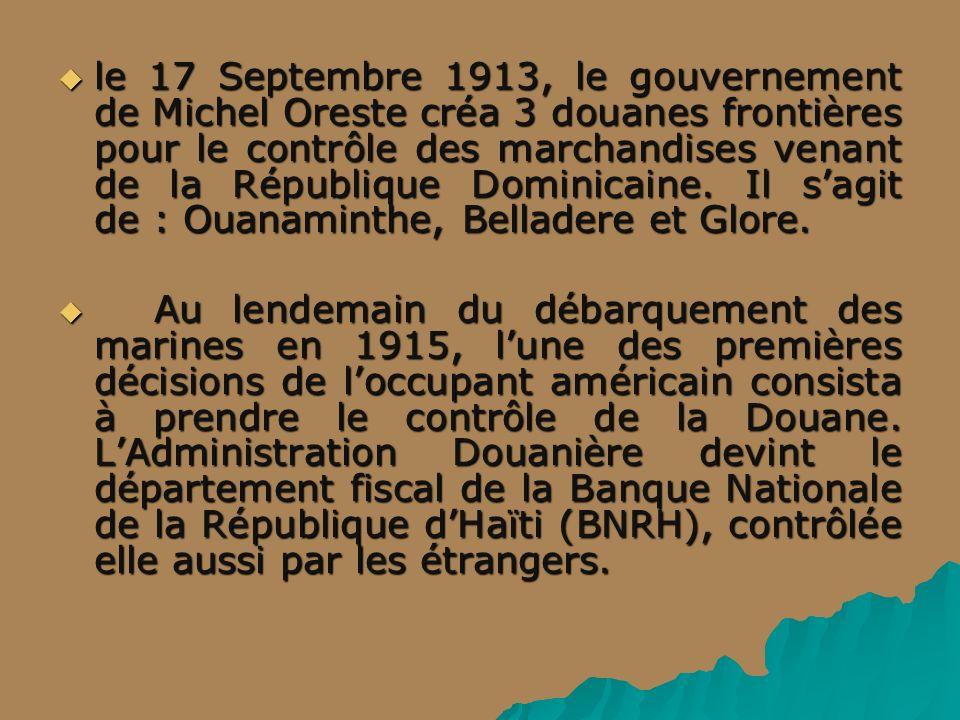 le 17 Septembre 1913, le gouvernement de Michel Oreste créa 3 douanes frontières pour le contrôle des marchandises venant de la République Dominicaine.