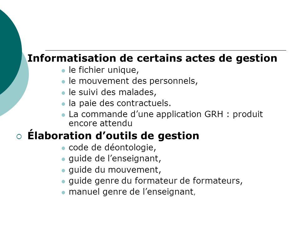Informatisation de certains actes de gestion le fichier unique, le mouvement des personnels, le suivi des malades, la paie des contractuels.
