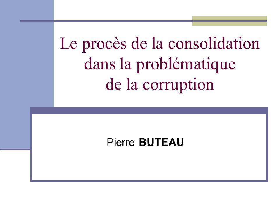 Le procès de la consolidation dans la problématique de la corruption Pierre BUTEAU