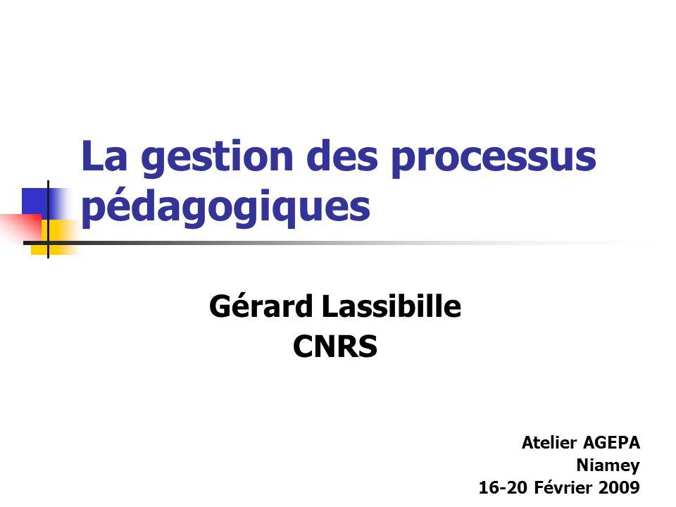 La gestion des processus pédagogiques Gérard Lassibille CNRS Atelier AGEPA Niamey 16-20 Février 2009