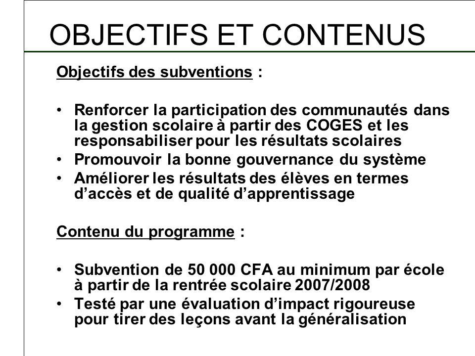 OBJECTIFS ET CONTENUS Objectifs des subventions : Renforcer la participation des communautés dans la gestion scolaire à partir des COGES et les respon