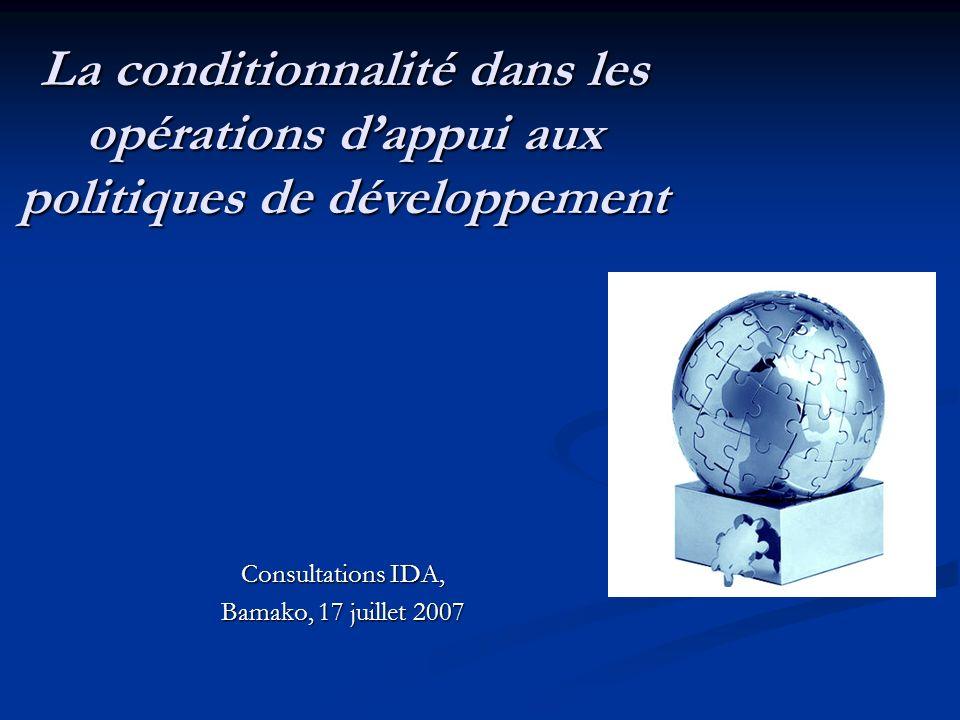 Consultations IDA, Bamako, 17 juillet 2007 La conditionnalité dans les opérations dappui aux politiques de développement