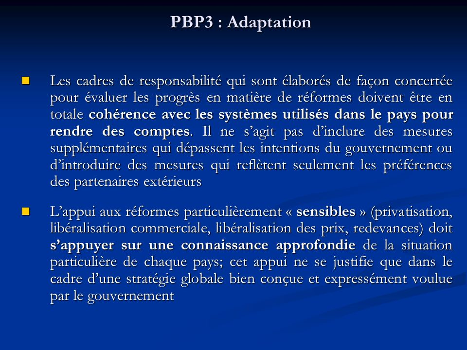 PBP3 : Adaptation Les cadres de responsabilité qui sont élaborés de façon concertée pour évaluer les progrès en matière de réformes doivent être en totale cohérence avec les systèmes utilisés dans le pays pour rendre des comptes.