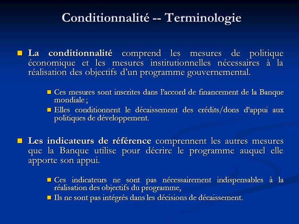 Conditionnalité -- Terminologie La conditionnalité comprend les mesures de politique économique et les mesures institutionnelles nécessaires à la réalisation des objectifs dun programme gouvernemental.