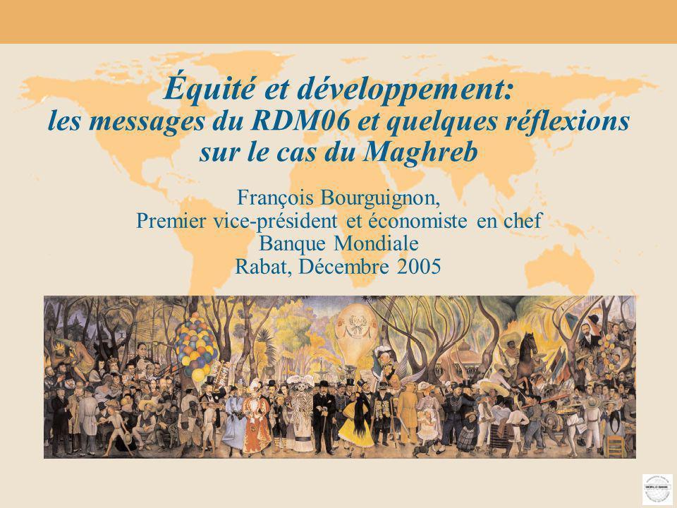 2006 rapport sur le développement dans le monde Équité et développement 1 Équité et développement: les messages du RDM06 et quelques réflexions sur le cas du Maghreb François Bourguignon, Premier vice-président et économiste en chef Banque Mondiale Rabat, Décembre 2005
