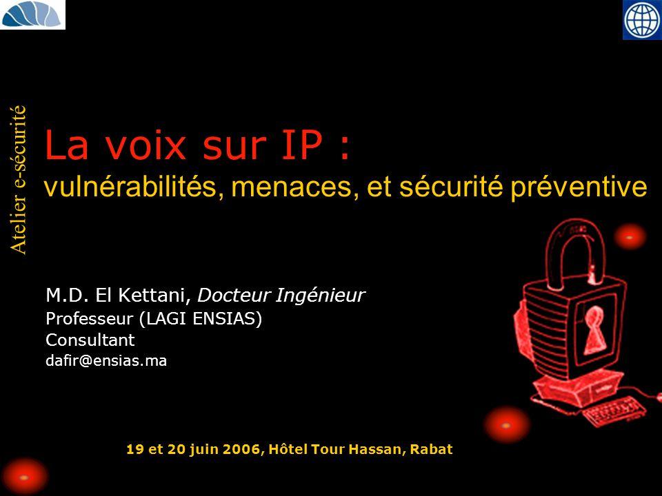 Atelier e-sécurité Recommandations Actuellement, voix sur IP danger Mécanismes de détection Sécurisation des couches basses Utilisation de TLS pour la signalisation SIP Identification des clients et du serveur Protocole de gestion de clefs VoIP : MiKEY Encapsulé dans SIP PSK (Pre-shared key), Diffie-hellman, PKI