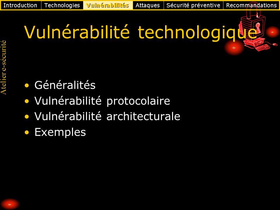 Atelier e-sécurité Vulnérabilité technologique Généralités Vulnérabilité protocolaire Vulnérabilité architecturale Exemples