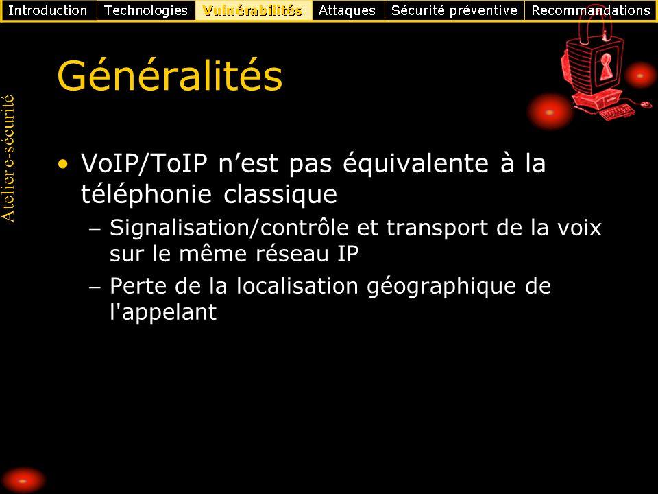 Atelier e-sécurité Généralités VoIP/ToIP nest pas équivalente à la téléphonie classique Signalisation/contrôle et transport de la voix sur le même rés