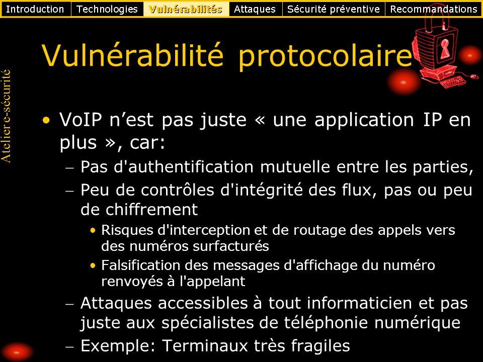 Atelier e-sécurité Vulnérabilité protocolaire VoIP nest pas juste « une application IP en plus », car: Pas d'authentification mutuelle entre les parti