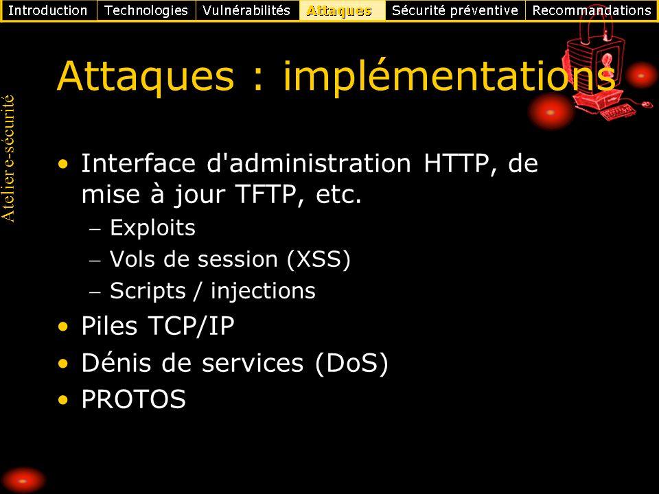 Atelier e-sécurité Attaques : implémentations Interface d'administration HTTP, de mise à jour TFTP, etc. Exploits Vols de session (XSS) Scripts / inje