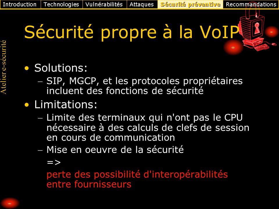 Atelier e-sécurité Sécurité propre à la VoIP Solutions: SIP, MGCP, et les protocoles propriétaires incluent des fonctions de sécurité Limitations: Lim