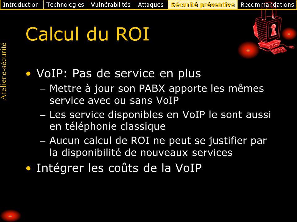 Atelier e-sécurité Calcul du ROI VoIP: Pas de service en plus Mettre à jour son PABX apporte les mêmes service avec ou sans VoIP Les service disponibl