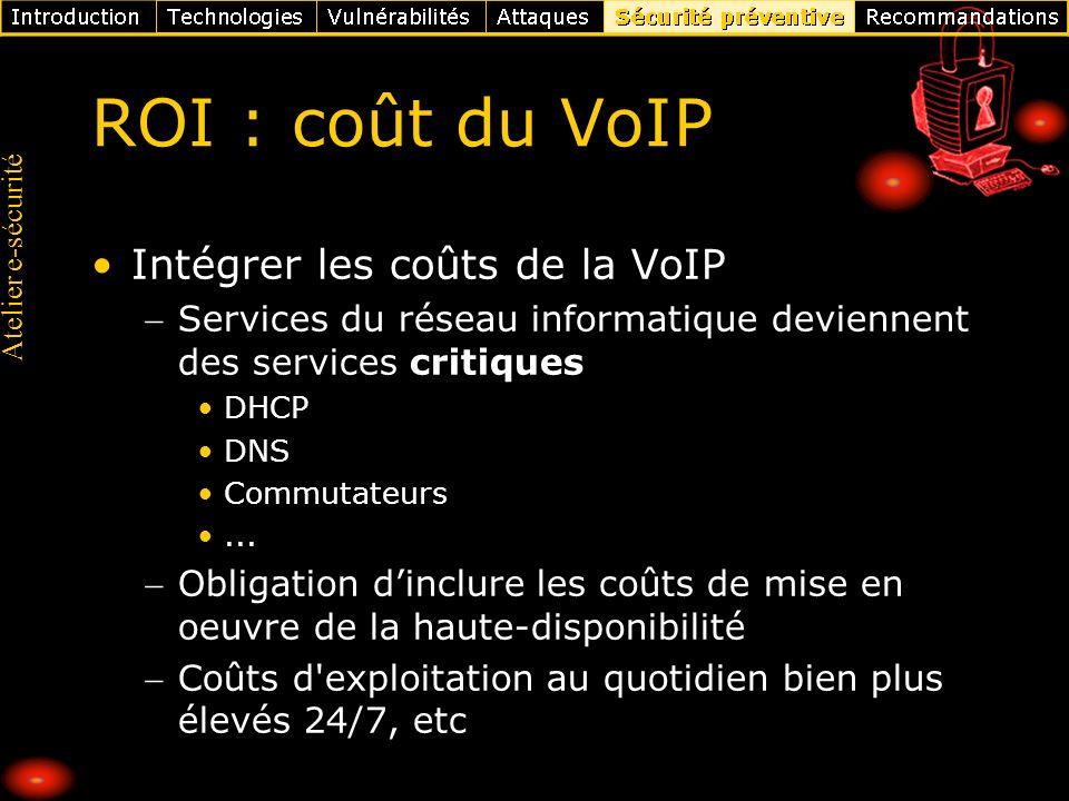 Atelier e-sécurité ROI : coût du VoIP Intégrer les coûts de la VoIP Services du réseau informatique deviennent des services critiques DHCP DNS Commuta