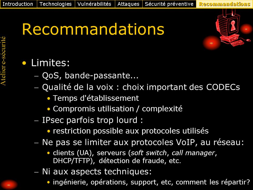 Atelier e-sécurité Recommandations Limites: QoS, bande-passante... Qualité de la voix : choix important des CODECs Temps d'établissement Compromis uti