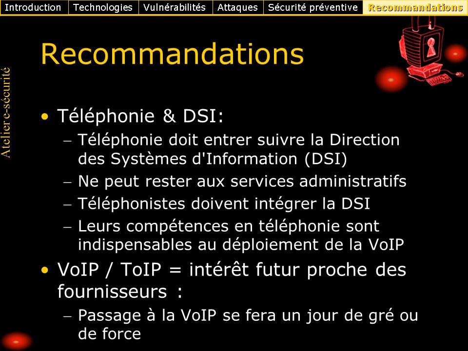 Atelier e-sécurité Recommandations Téléphonie & DSI: Téléphonie doit entrer suivre la Direction des Systèmes d'Information (DSI) Ne peut rester aux se