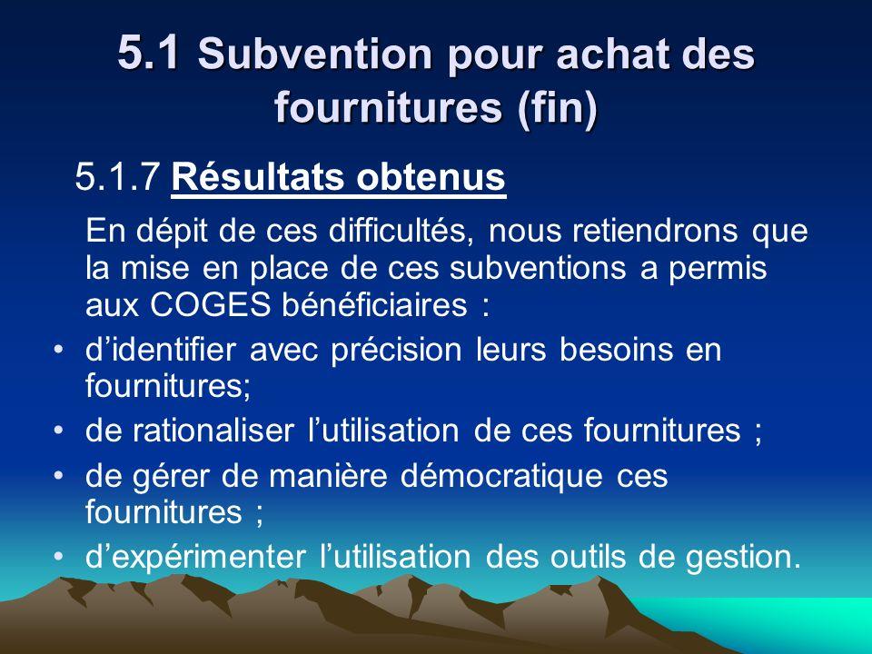 5.1 Subvention pour achat des fournitures (fin) 5.1.7 Résultats obtenus En dépit de ces difficultés, nous retiendrons que la mise en place de ces subv