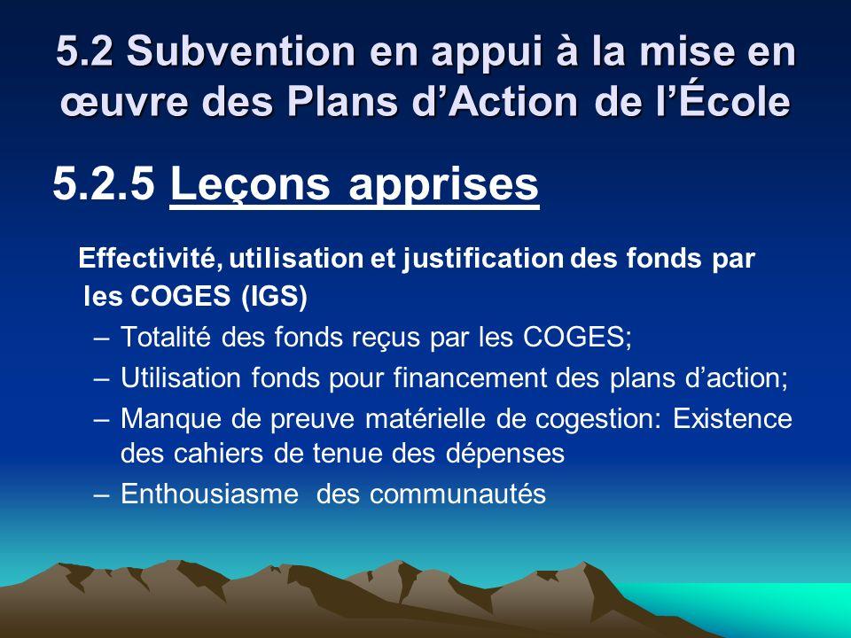 5.2 Subvention en appui à la mise en œuvre des Plans dAction de lÉcole 5.2.5 Leçons apprises Effectivité, utilisation et justification des fonds par l