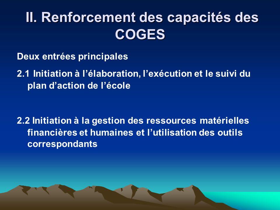 II. Renforcement des capacités des COGES II. Renforcement des capacités des COGES Deux entrées principales 2.1 Initiation à lélaboration, lexécution e