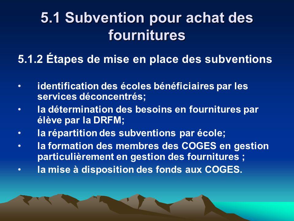 5.1 Subvention pour achat des fournitures 5.1.2 Étapes de mise en place des subventions identification des écoles bénéficiaires par les services décon