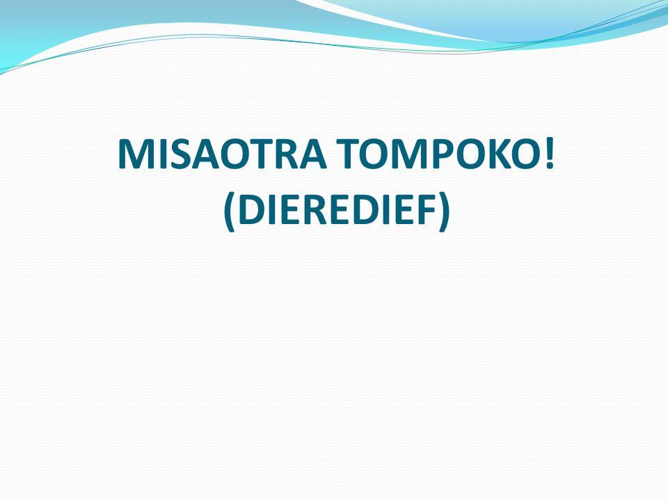 MISAOTRA TOMPOKO! (DIEREDIEF)