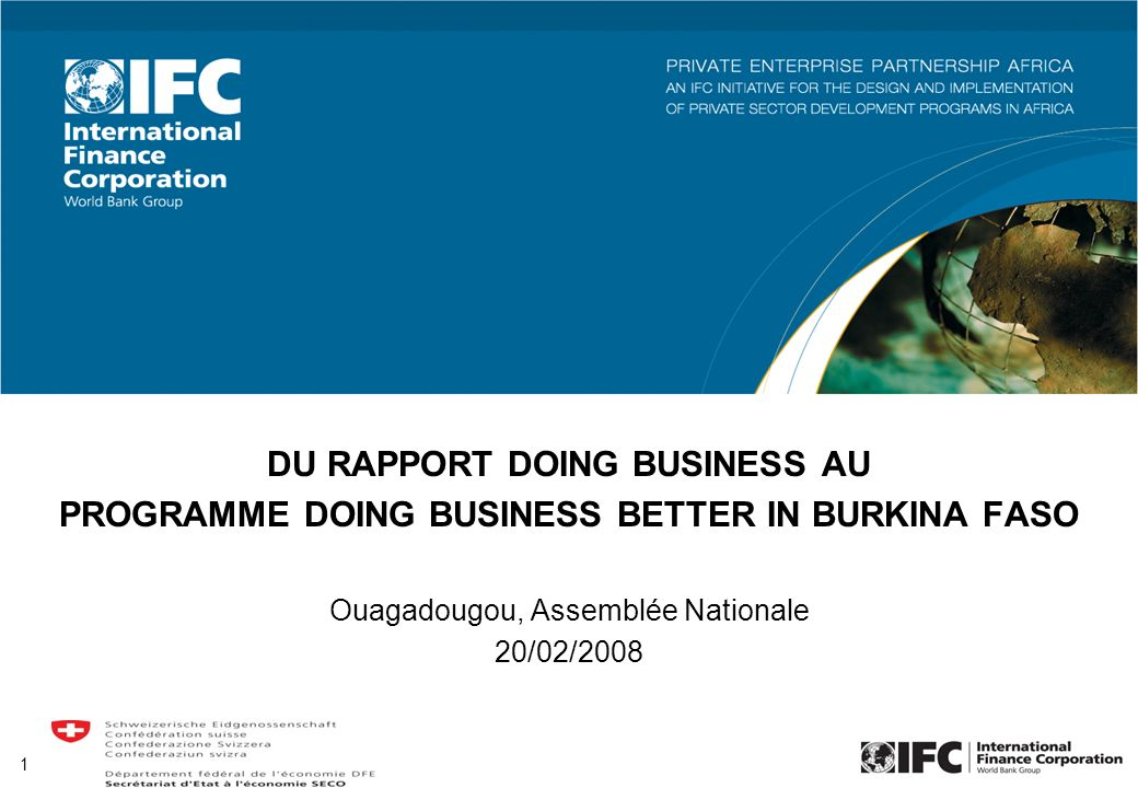 1 DU RAPPORT DOING BUSINESS AU PROGRAMME DOING BUSINESS BETTER IN BURKINA FASO Ouagadougou, Assemblée Nationale 20/02/2008