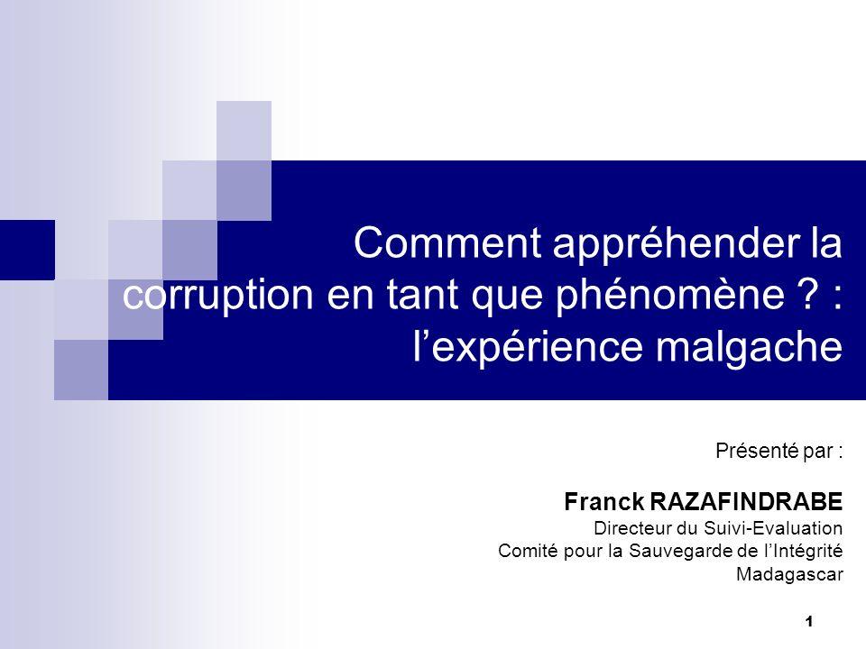 1 Comment appréhender la corruption en tant que phénomène ? : lexpérience malgache Présenté par : Franck RAZAFINDRABE Directeur du Suivi-Evaluation Co