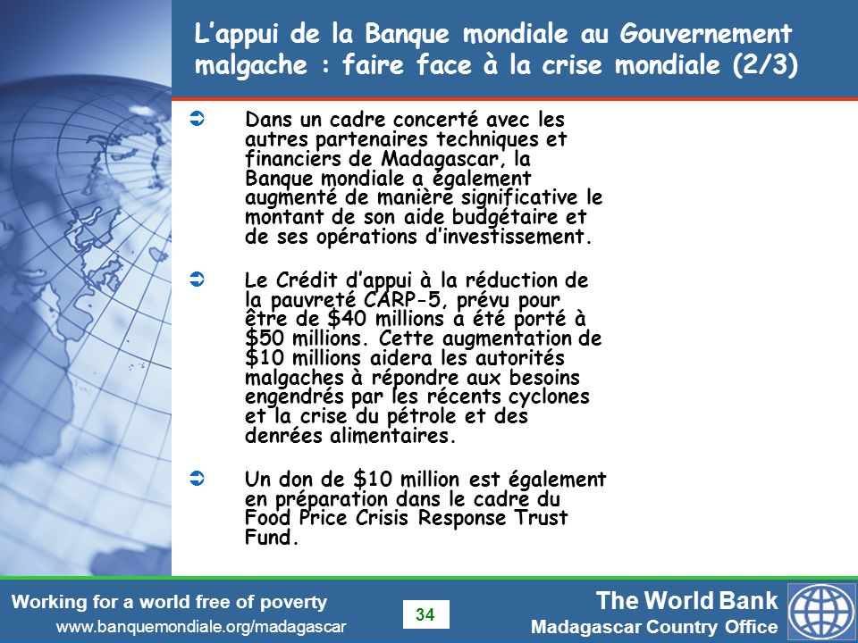 The World Bank Madagascar Country Office www.banquemondiale.org/madagascar Working for a world free of poverty 34 Lappui de la Banque mondiale au Gouv
