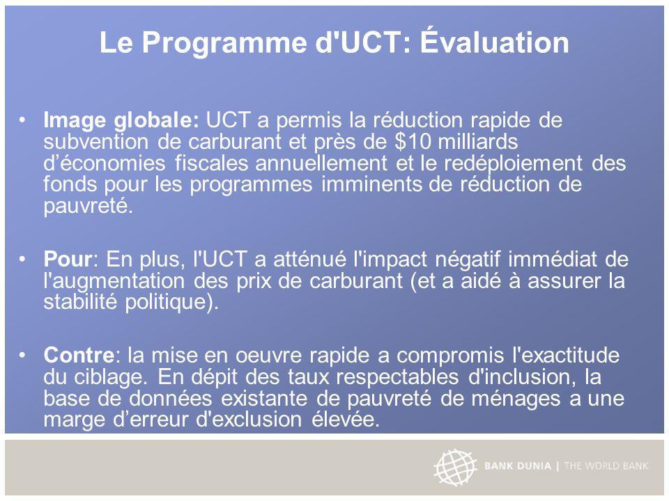 Le Programme d UCT: Évaluation Image globale: UCT a permis la réduction rapide de subvention de carburant et près de $10 milliards déconomies fiscales annuellement et le redéploiement des fonds pour les programmes imminents de réduction de pauvreté.