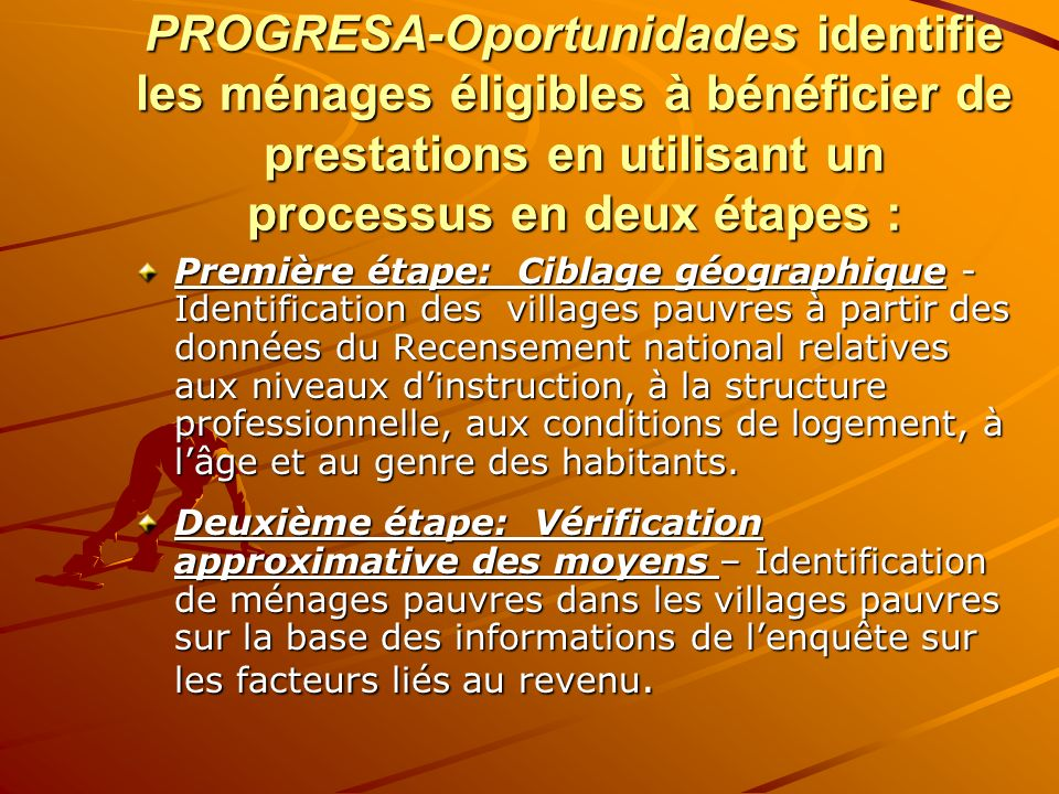 PROGRESA-Oportunidades identifie les ménages éligibles à bénéficier de prestations en utilisant un processus en deux étapes : Première étape: Ciblage