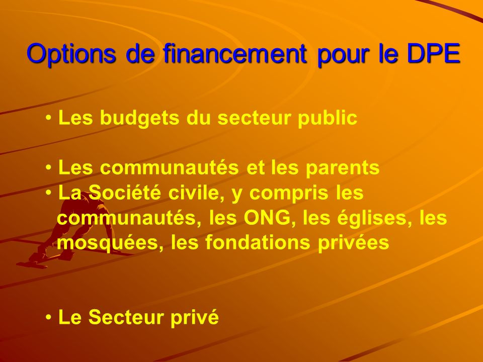 Options de financement pour le DPE Options de financement pour le DPE Les budgets du secteur public Les communautés et les parents La Société civile,