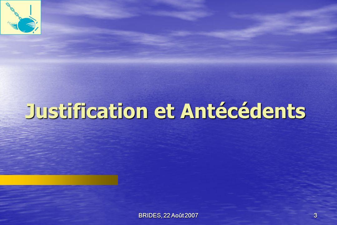 BRIDES, 22 Août 20072 1. Justification et Antécédents de lÉtude 2. Méthodologie et Échantillonnage 3. Les principaux résultats de lÉtude i. Principaux