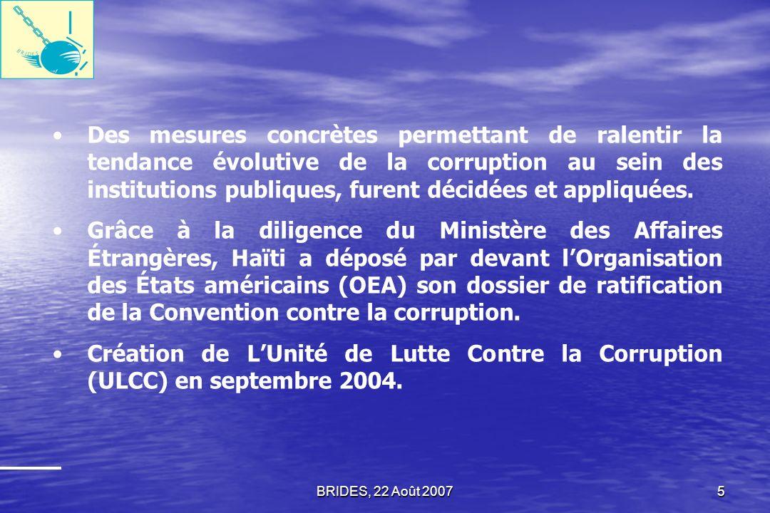 BRIDES, 22 Août 20074 En Haïti, la mauvaise gouvernance et la corruption touchent toutes les régions et affectent le fonctionnement des institutions p