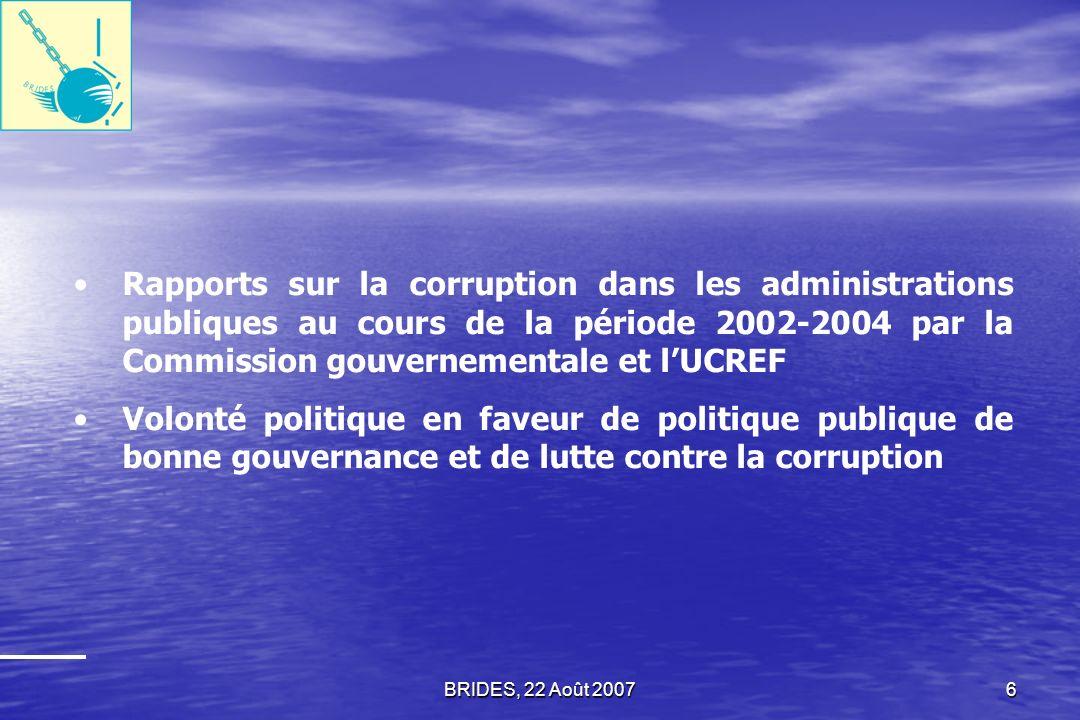 BRIDES, 22 Août 20075 Des mesures concrètes permettant de ralentir la tendance évolutive de la corruption au sein des institutions publiques, furent décidées et appliquées.