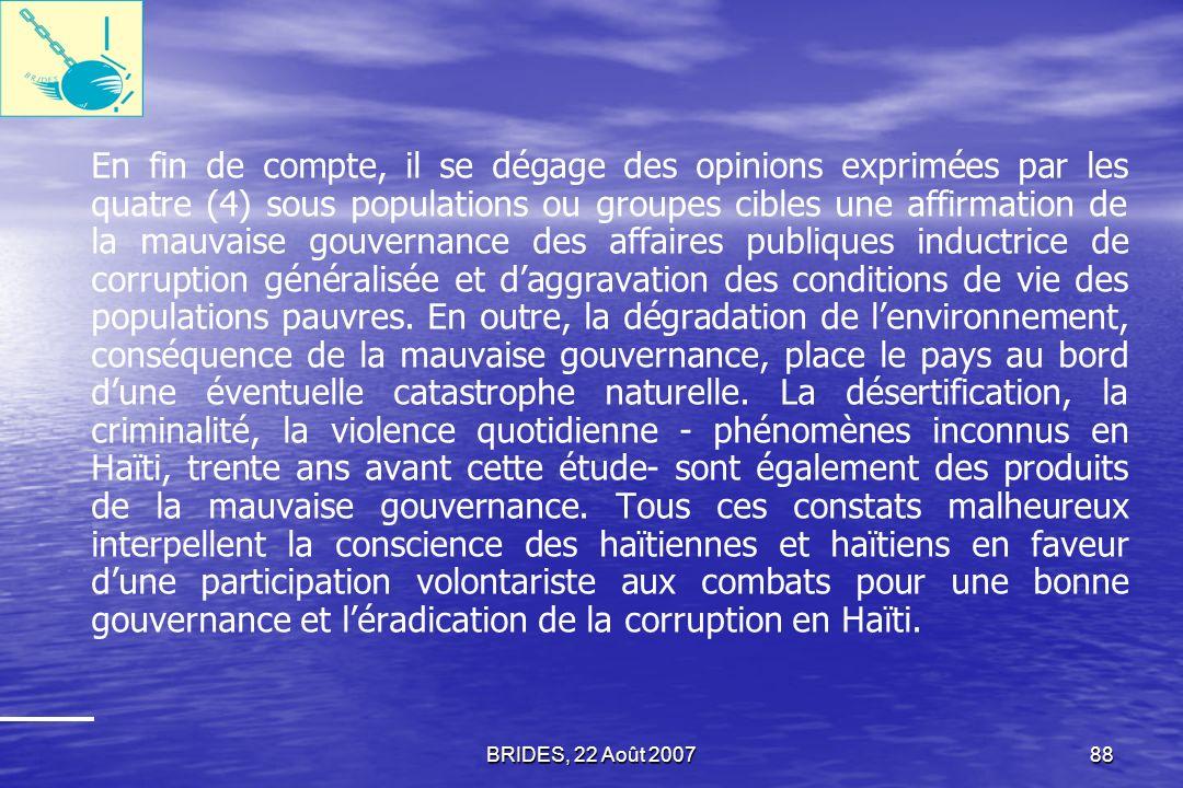 BRIDES, 22 Août 200787 Lenquête diagnostique confirme que la persistance dune mauvaise gouvernance est la cause de pertes dargent considérables pour les ménages haïtiens et les entreprises privées et dissuade de nombreuses personnes de faire appel à des services publics essentiels.