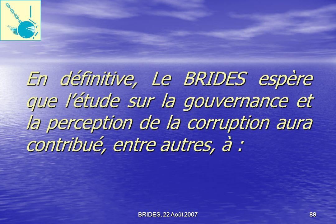 BRIDES, 22 Août 200788 En fin de compte, il se dégage des opinions exprimées par les quatre (4) sous populations ou groupes cibles une affirmation de