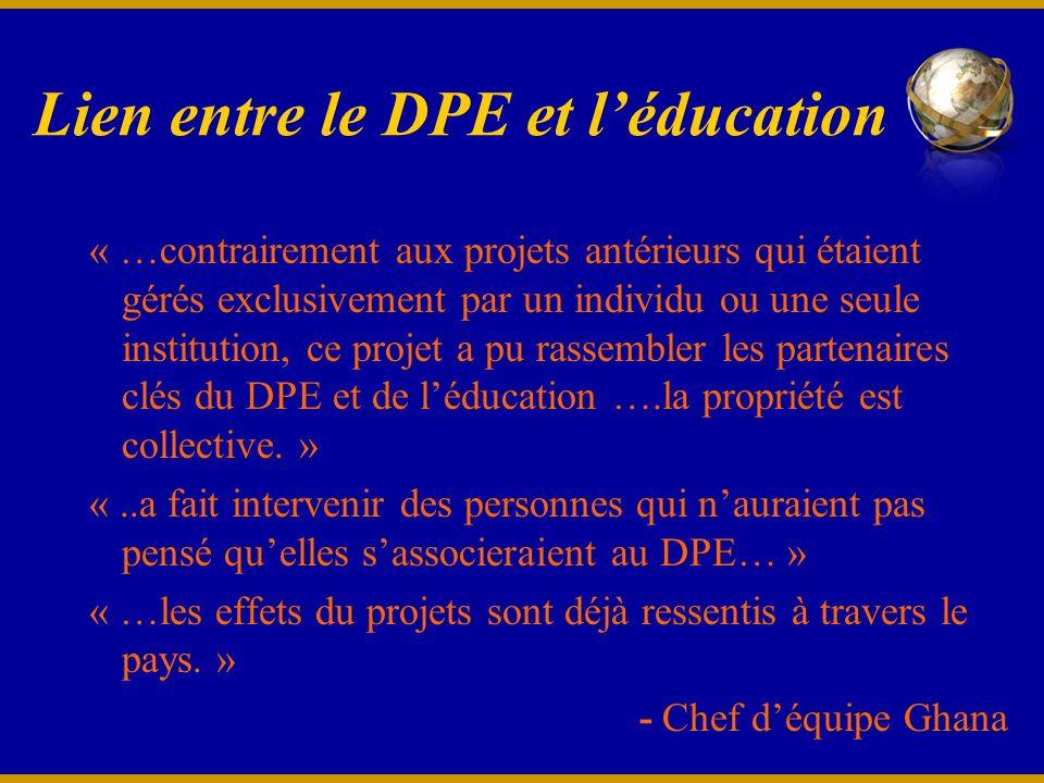 « …contrairement aux projets antérieurs qui étaient gérés exclusivement par un individu ou une seule institution, ce projet a pu rassembler les partenaires clés du DPE et de léducation ….la propriété est collective.