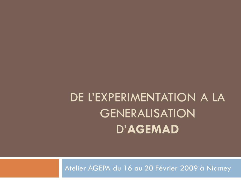DE LEXPERIMENTATION A LA GENERALISATION DAGEMAD Atelier AGEPA du 16 au 20 Février 2009 à Niamey
