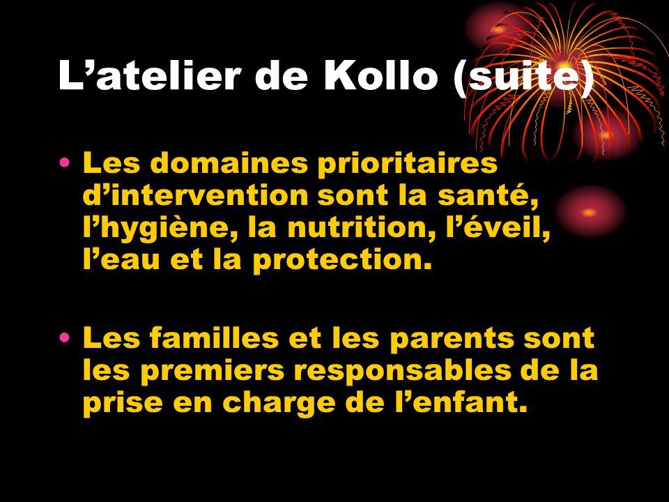Latelier de Kollo (suite) Les domaines prioritaires dintervention sont la santé, lhygiène, la nutrition, léveil, leau et la protection. Les familles e